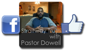 Join us on Facebook: Straitwaytruth with Pastor Dowell